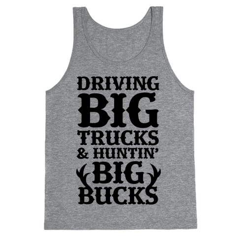 Driving Big Trucks & Huntin' Big Bucks Tank Top