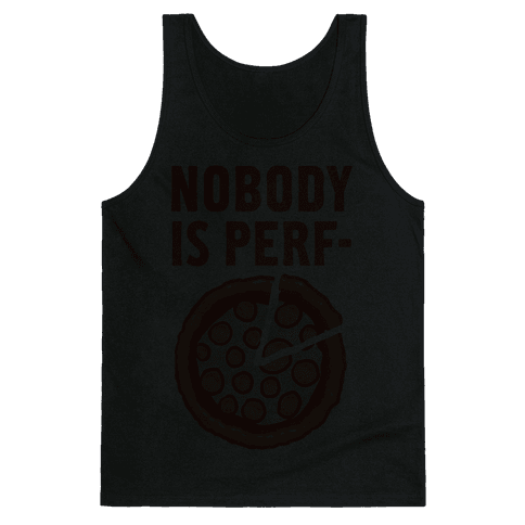 Nobody is Perf- (Pizza) Tank Top