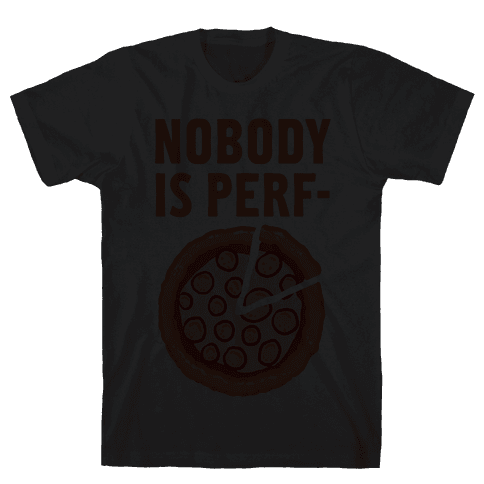 Nobody is Perf- (Pizza) Mens T-Shirt
