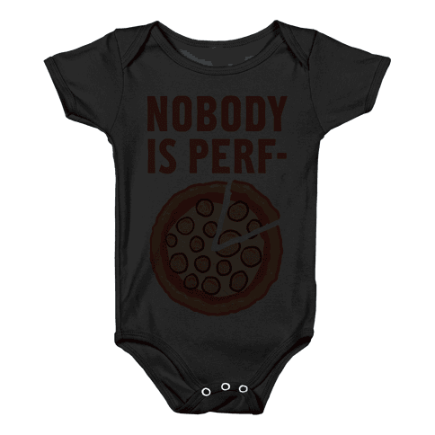 Nobody is Perf- (Pizza) Baby Onesy