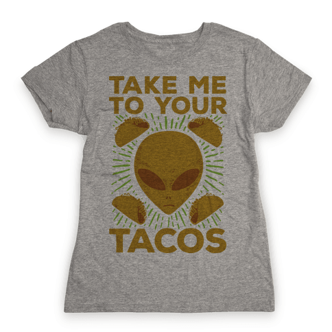 Take Me to Your Tacos Womens T-Shirt