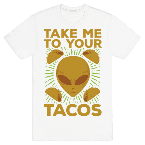 Take Me to Your Tacos Mens T-Shirt