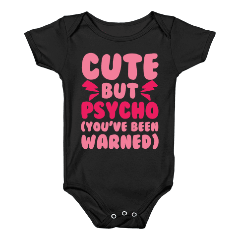 Cute But Psycho (You've Been Warned) Baby Onesy