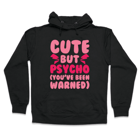Cute But Psycho (You've Been Warned) Hooded Sweatshirt