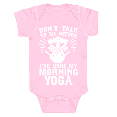 Don't Talk To Me Before I've Done My morning Yoga Baby Onesy
