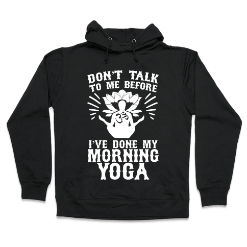 Don't Talk To Me Before I've Done My morning Yoga Hooded Sweatshirt