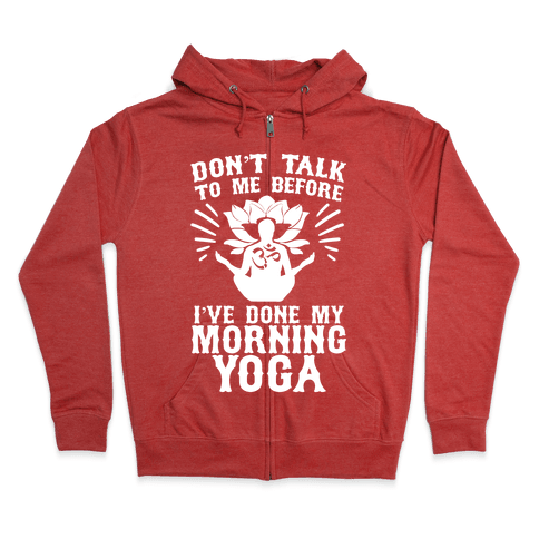Don't Talk To Me Before I've Done My morning Yoga Zip Hoodie