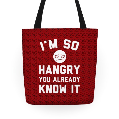I'm So Hangry You Already Know It Tote
