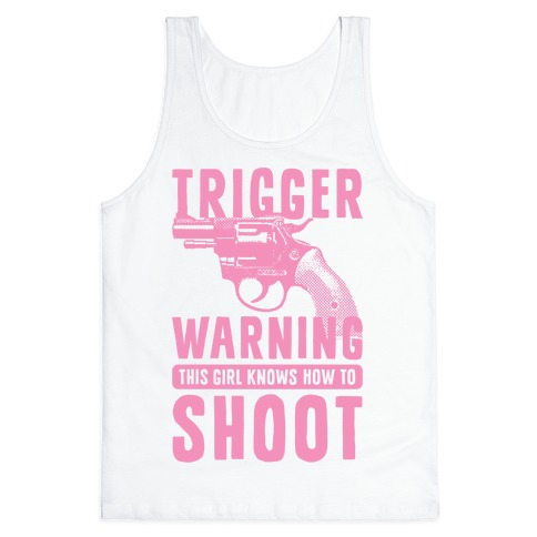 Trigger Warning This Girl Know How To Shoot Tank Top