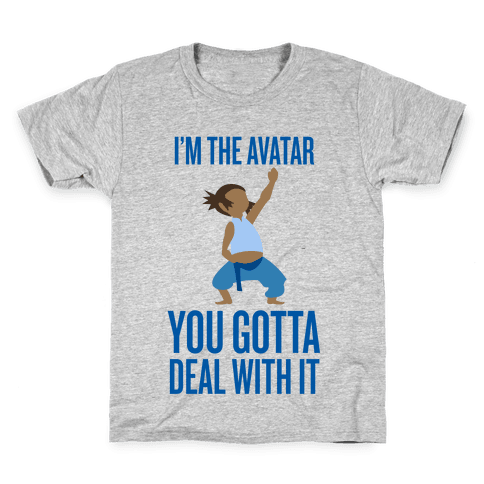 I'm The Avatar (You Gotta Deal With It) Kids T-Shirt