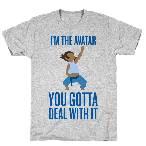 I'm The Avatar (You Gotta Deal With It) T-Shirt