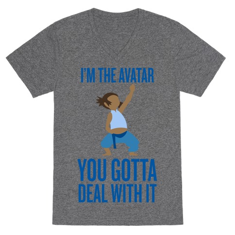 I'm The Avatar (You Gotta Deal With It) V-Neck Tee Shirt