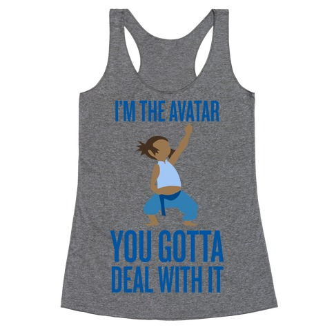 I'm The Avatar (You Gotta Deal With It) Racerback Tank Top