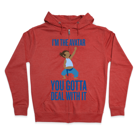 I'm The Avatar (You Gotta Deal With It) Zip Hoodie