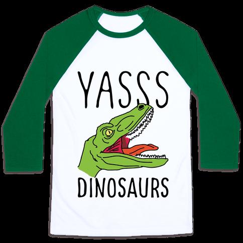 Yasss Dinosaurs