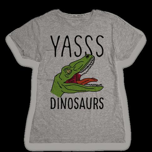 Yasss Dinosaurs Womens T-Shirt