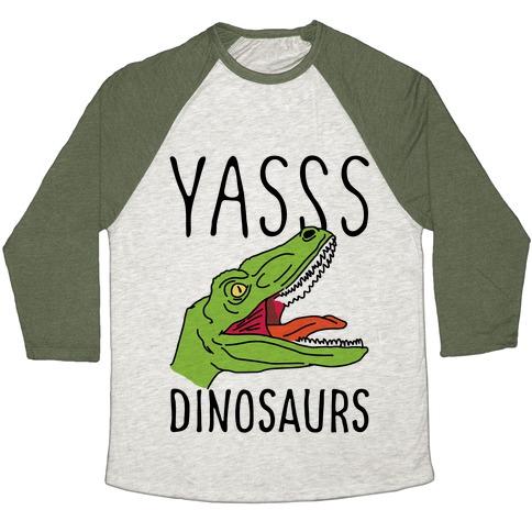 Yasss Dinosaurs Baseball Tee