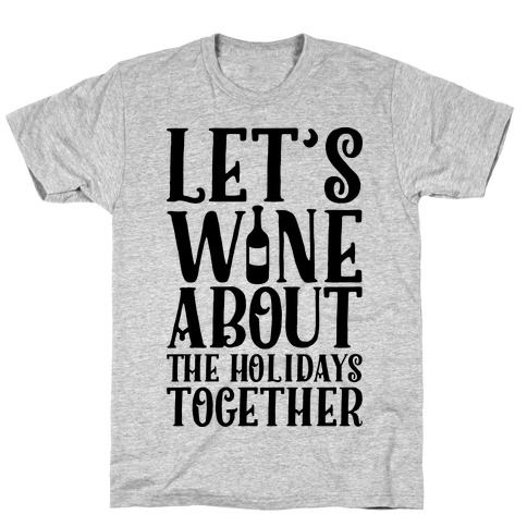 Let's Wine About the Holidays Together T-Shirt