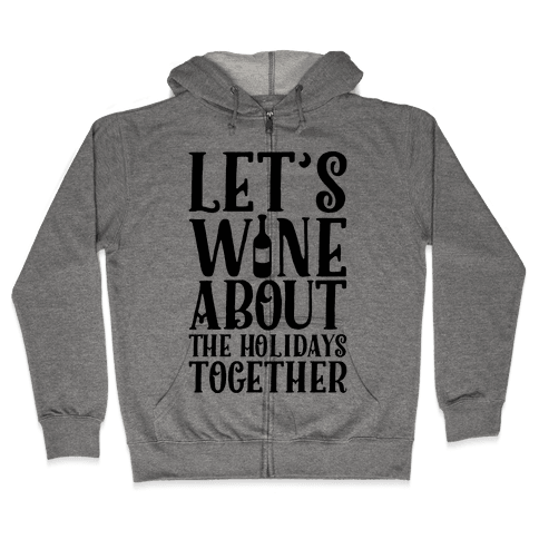 Let's Wine About the Holidays Together Zip Hoodie