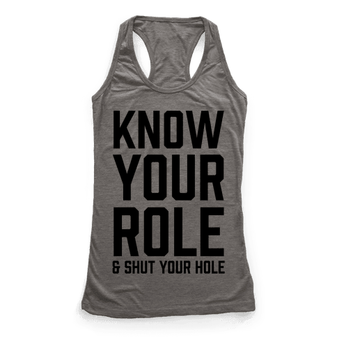 Know Your Role & Shut Your Hole Racerback Tank Top