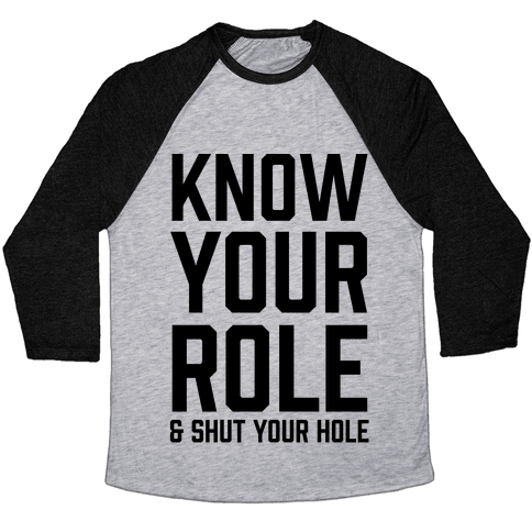Know Your Role & Shut Your Hole Baseball Tee