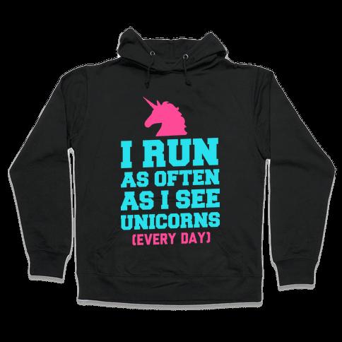 I Run as Often as I See Unicorns Hooded Sweatshirt