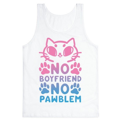 No Boyfriend No Pawblem Tank Top
