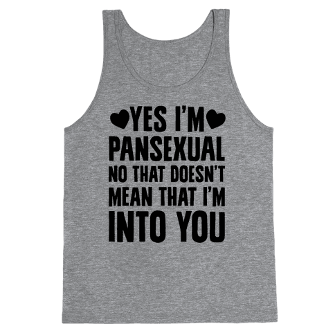 Yes I'm Pansexual Tank Top