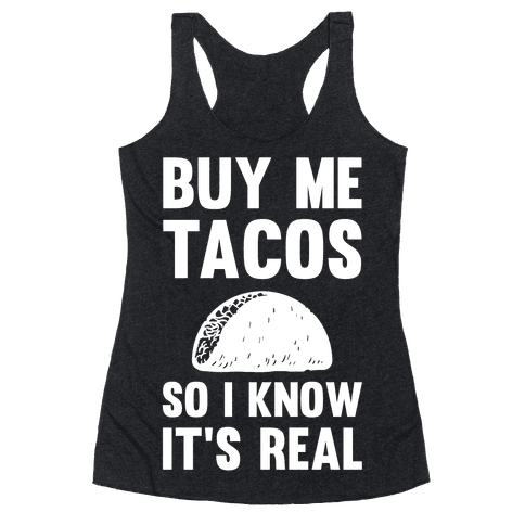 Buy Me Tacos So I know It's Real Racerback Tank Top