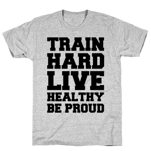 Train Hard Live Healthy Be Proud Mens T-Shirt