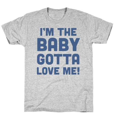 I'm The Baby, Gotta Love Me! T-Shirt