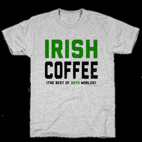 Irish Coffee (The Best of Both Worlds) Mens T-Shirt