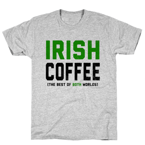 Irish Coffee (The Best of Both Worlds) Mens T-Shirt