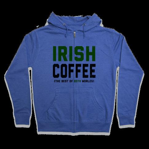 Irish Coffee (The Best of Both Worlds) Zip Hoodie