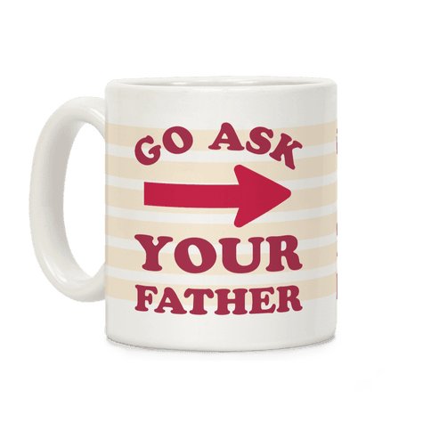 Go Ask Your Father Coffee Mug