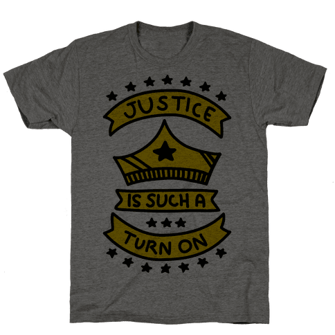 Justice Is Such A Turn On Mens T-Shirt