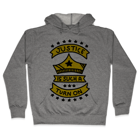 Justice Is Such A Turn On Hooded Sweatshirt