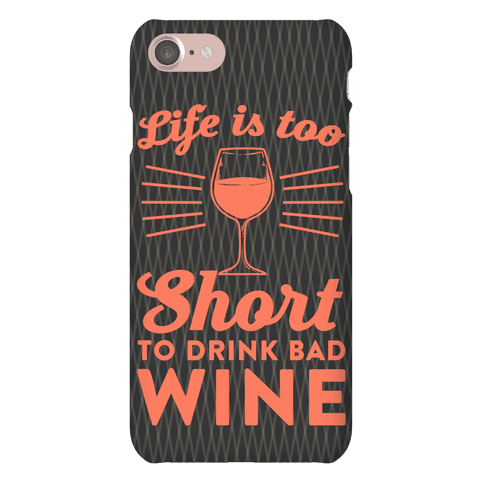 Life Is Too Short To Drink Bad Wine Phone Case