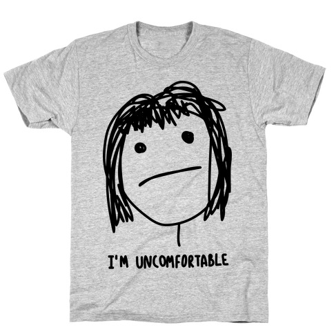 I'm Uncomfortable T-Shirt