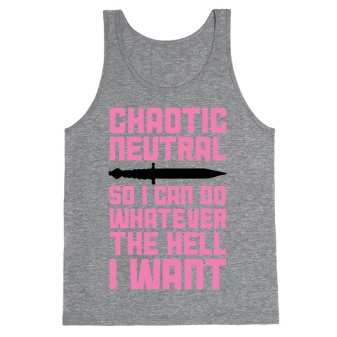 Chaotic Neutral So I Can Do Whatever The Hell I Want Tank Top