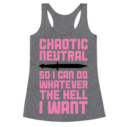 Chaotic Neutral So I Can Do Whatever The Hell I Want Racerback Tank Top
