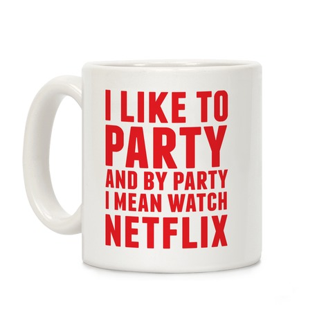 I Like To Party and By Party I Mean Watch Netflix Coffee Mug