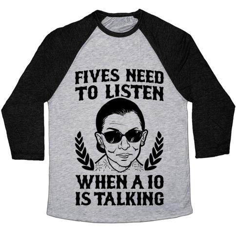 Fives Need to Listen When a 10 is Talking (RBG) Baseball Tee