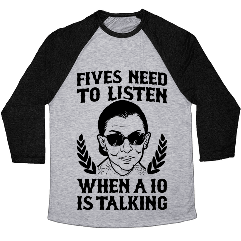 Fives Need to Listen When a 10 is Talking (RBG) Baseball Tee