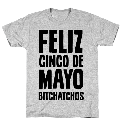 Feliz Cinco De Mayo Bitchatchos Mens T-Shirt