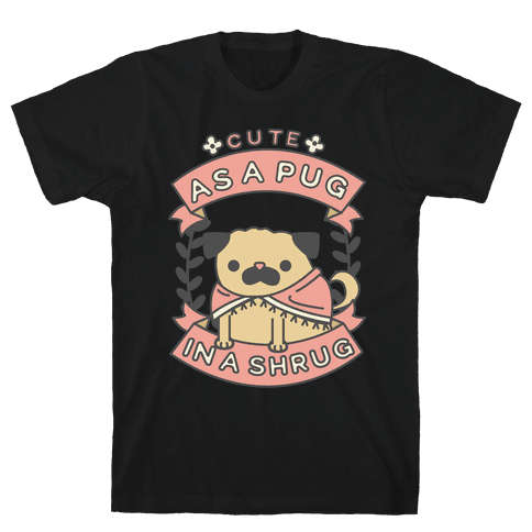 Cute as a Pug in a Shrug Mens T-Shirt