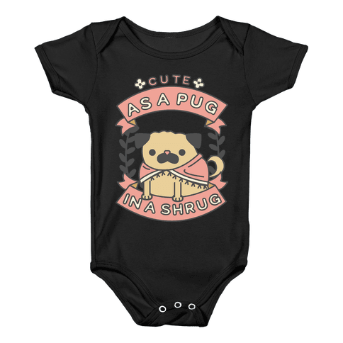 Cute as a Pug in a Shrug Baby Onesy