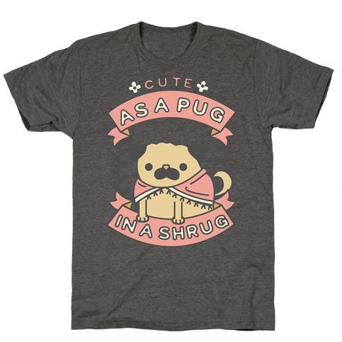 Cute as a Pug in a Shrug T-Shirt