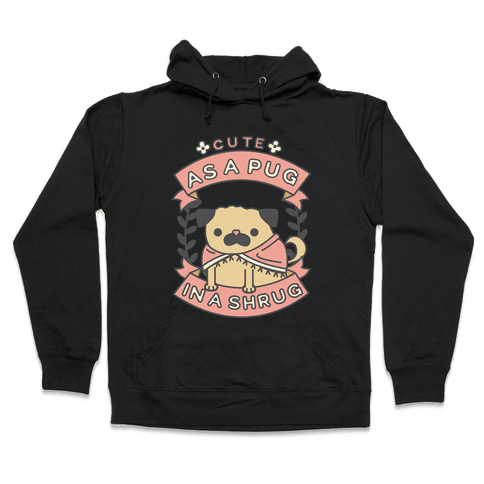 Cute as a Pug in a Shrug Hooded Sweatshirt
