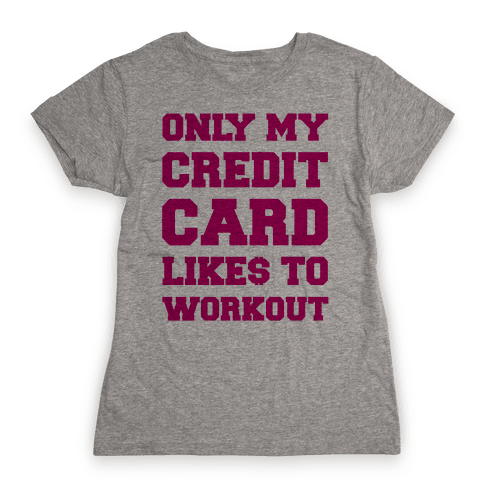 Only My Credit Card Likes To Work Out Womens T-Shirt